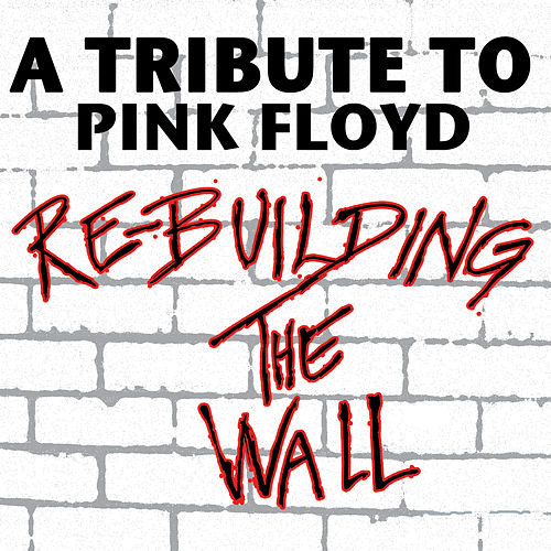 Re-Building The Wall - A Tribute To Pink Floyd by Various Artists