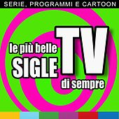 Le più belle sigle TV di sempre (Serie, programmi e cartoon) by Various Artists