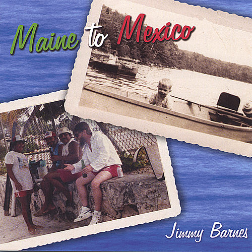 Maine to Mexico by Jimmy Barnes