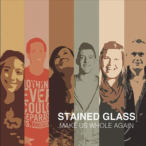 Make Us Whole Again von The Stained Glass