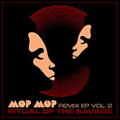 Ritual of the Savage Remix Ep, Vol. 2 by Mop Mop