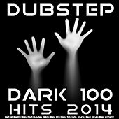 Dubstep Dark 100 Hits 2014 - Best of Electro-Step, Post-Dubstep, Glitch-Step, Bro-Step, 140, Hyfe, Krunk, Bass, Drum-Step Anthems by Various Artists