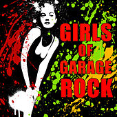 Girls of Garage Rock: The Best Garage Rock from Badass Rocker Girls. di Various Artists