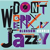 Don't Worry Be Jazzy By Blossom Dearie by Blossom Dearie