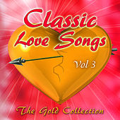 Classic Love Songs - The Gold Collection, Vol. 3 by Various Artists
