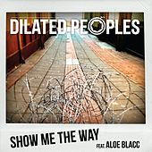 Show Me The Way (feat. Aloe Blacc) by Dilated Peoples