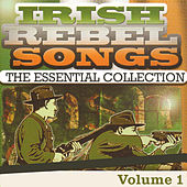Irish Rebel Songs - The Essential Collection, Vol. 1 (Remastered Special Edition) by Various Artists