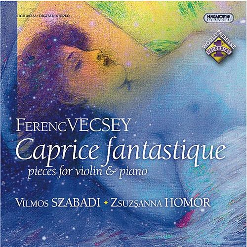 Vecsey: Works for Violin and Piano by Vilmos Szabadi