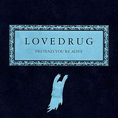Pretend You're Alive - 10-Year Anniversary Edition: Rarities by Lovedrug