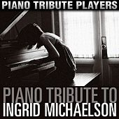 Piano Tribute to Ingrid Michaelson by Piano Tribute Players