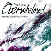 Overwhelmed (Intimate Spontaneous Worship) de Mervis