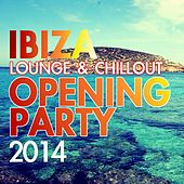 Ibiza Lounge & Chillout Opening Party 2014 by Various Artists