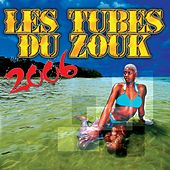 Les tubes du zouk 2006 by Various Artists