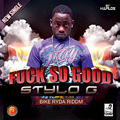 Fuck So Good - Single de Stylo G