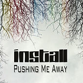 Pushing Me Away - Single by Install
