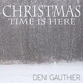 Christmas Time Is Here by Deni Gauthier