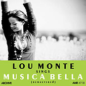 Lou Monte Sings Musica Bella (Remastered) by Lou Monte