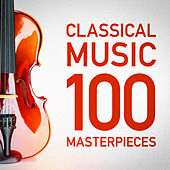 100 Classical Music Masterpieces by Various Artists