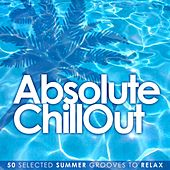 Absolute Chill Out (50 Selected Summer Grooves to Relax) by Various Artists