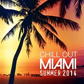 Chill Out Miami Summer 2014 by Various Artists