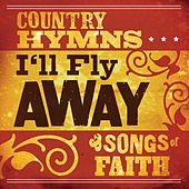 I'll Fly Away: Country Hymns And Songs Of Faith von Various Artists