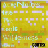 Adventures Into The Sonic Wilderness, Volume One by Cortex