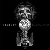 Turn Away from the Light by DropOut