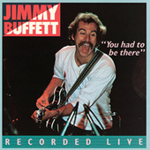 You Had To Be There: Recorded Live de Jimmy Buffett