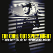 The Chill Out Spicy Night (Three Hot Hours of Enchanting Music) von Various Artists