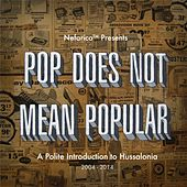 Pop Does Not Mean Popular: A Polite Introduction to Hussalonia (2004-2014) by Hussalonia