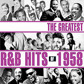 The Greatest R&B Hits Of 1958 by Various Artists