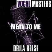 Vocal Masters: Mean To Me von Della Reese