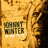 Johnny Winter - No Time To Live by Johnny Winter