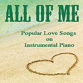 All of Me: Popular Love Songs on Instrumental Piano by The O'Neill Brothers Group