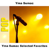 Yma Sumac Selected Favorites von Yma Sumac