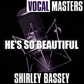 Vocal Masters: He's So Beautiful de Shirley Bassey