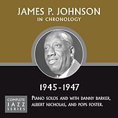 Complete Jazz Series 1945 - 1947 by James P. Johnson