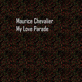 My Love Parade de Maurice Chevalier