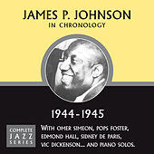 Complete Jazz Series 1944 - 1945 by James P. Johnson
