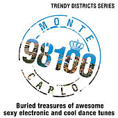 Trendy Districts: Monte Carlo - 98100 - Buried Treasures of Awesome Sexy Electronic and Cool Dance Tunes by Various Artists