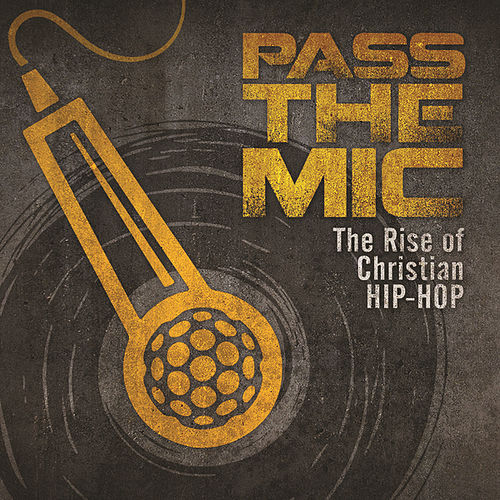 Pass The Mic: The Rise Of Christian Hip-Hop by Various Artists