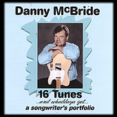 16 TUNES...and whaddaya get..a songwriter's portfolio by Danny McBride