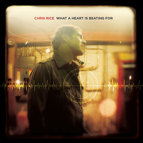 What A Heart Is Beating For by Chris Rice