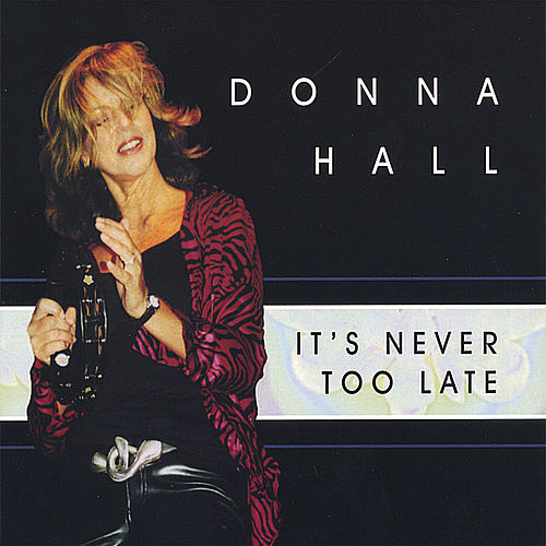 It's Never Too Late by Donna Hall