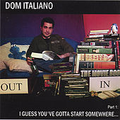 Part 1: I Guess You've Gotta Start Somewhere... de Dom Italiano