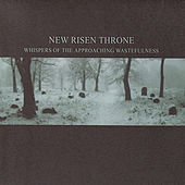 Whispers of the Approaching Wastefulness by New Risen Throne