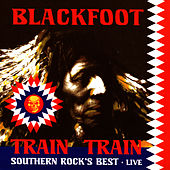 Train Train: Southern Rock's Best - Live by Blackfoot