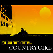 You Can't Put The City In A Country Girl von Various Artists