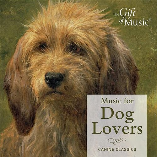 Music for Dog Lovers: Canine Classics by Various Artists