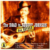 The Road To Robert Johnson And Beyond, CD A by Various Artists